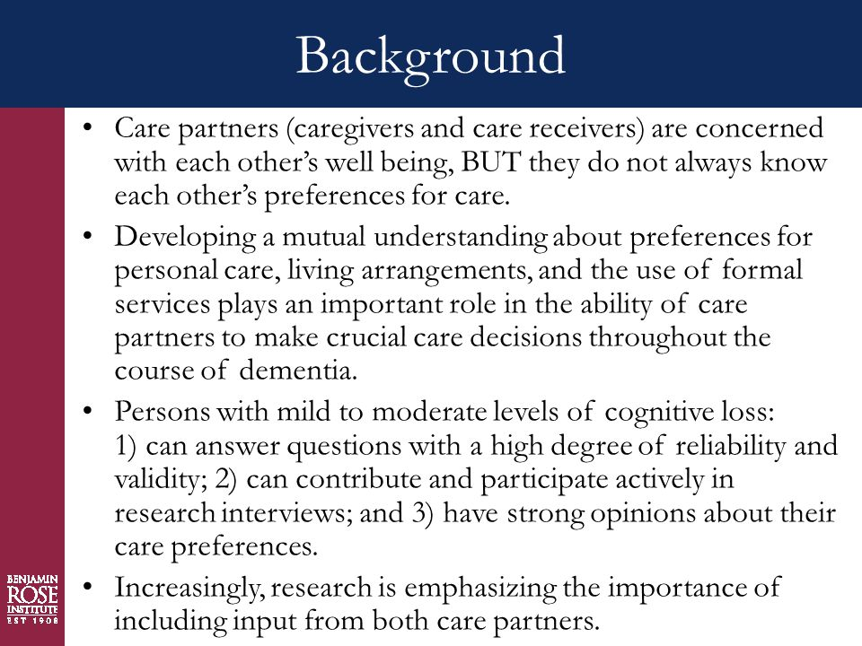 Background Care partners (caregivers and care receivers) are concerned with each other's well being, BUT they do not always know each other's preferences for care.