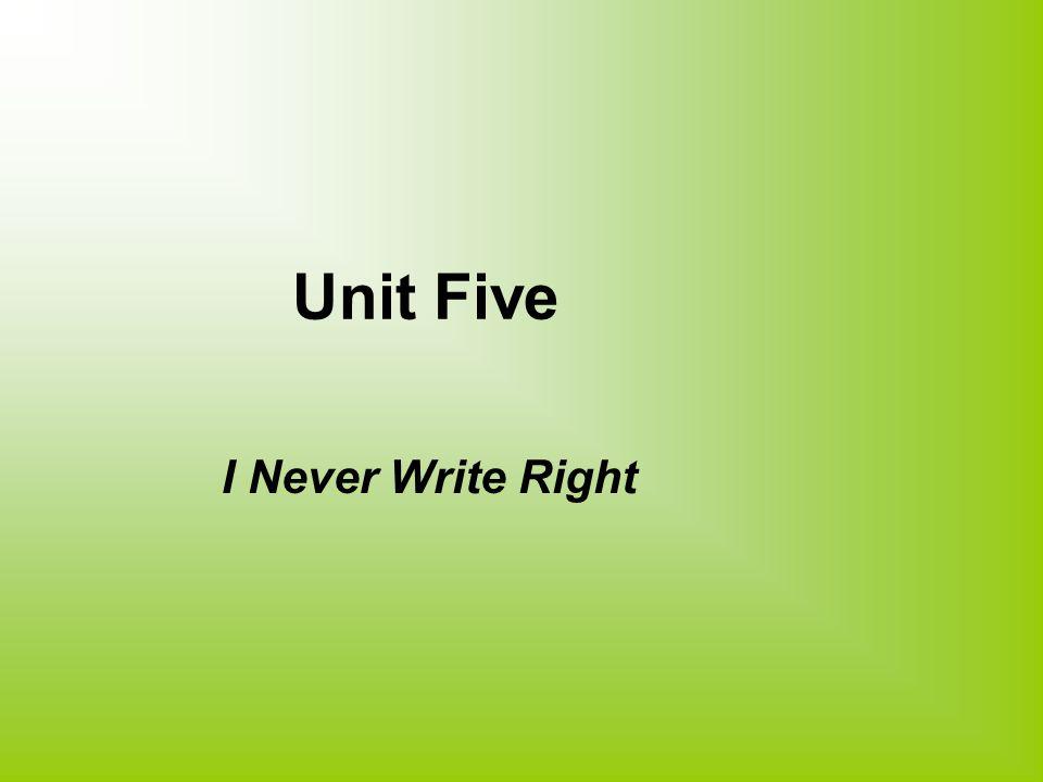 Unit Five I Never Write Right