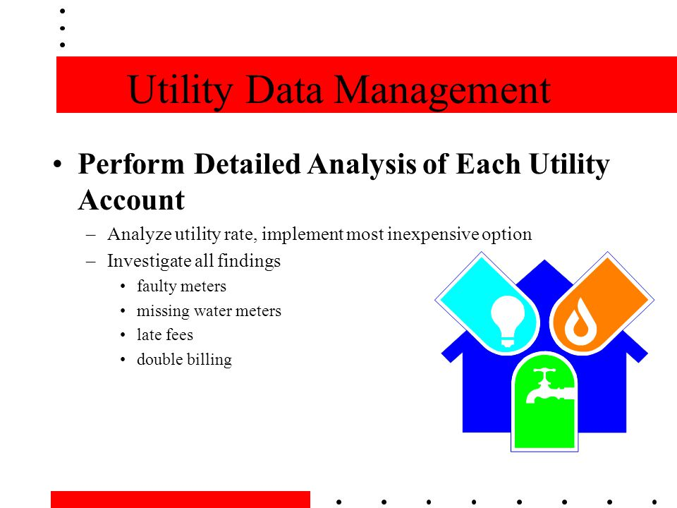 Utility Data Management Utility Errors and Faulty Equipment –Faulty natural gas meter identified - recovered overpayment of $15,482.
