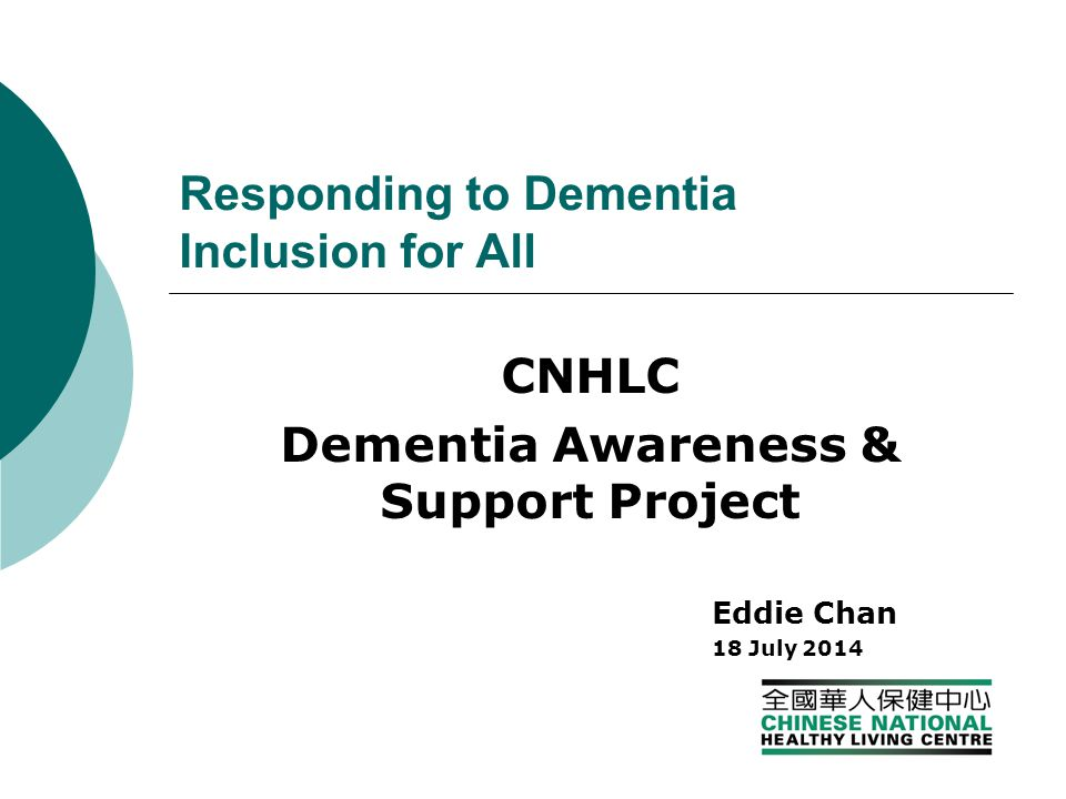Responding to Dementia Inclusion for All CNHLC Dementia Awareness & Support Project Eddie Chan 18 July 2014