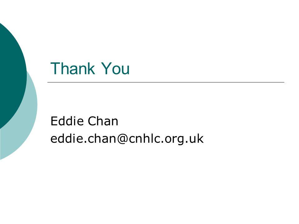 Thank You Eddie Chan eddie.chan@cnhlc.org.uk