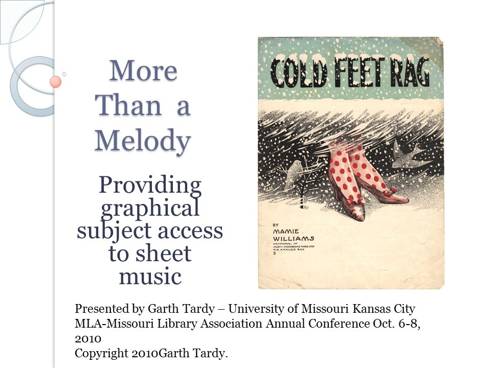 More Than a Melody Providing graphical subject access to sheet music Presented by Garth Tardy – University of Missouri Kansas City MLA-Missouri Library Association Annual Conference Oct.