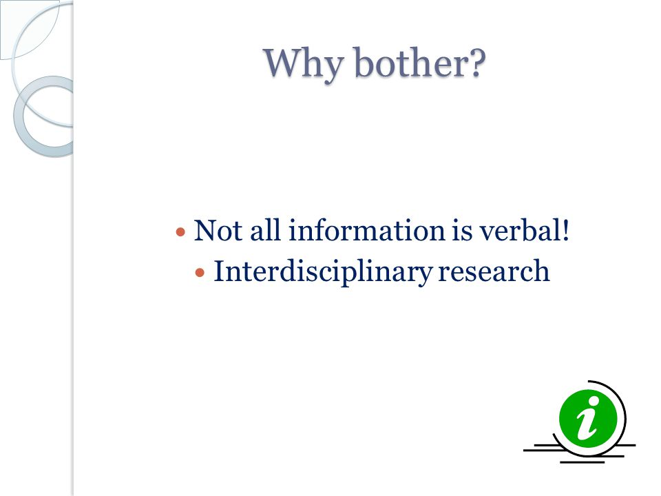 Why bother? Not all information is verbal! Interdisciplinary research