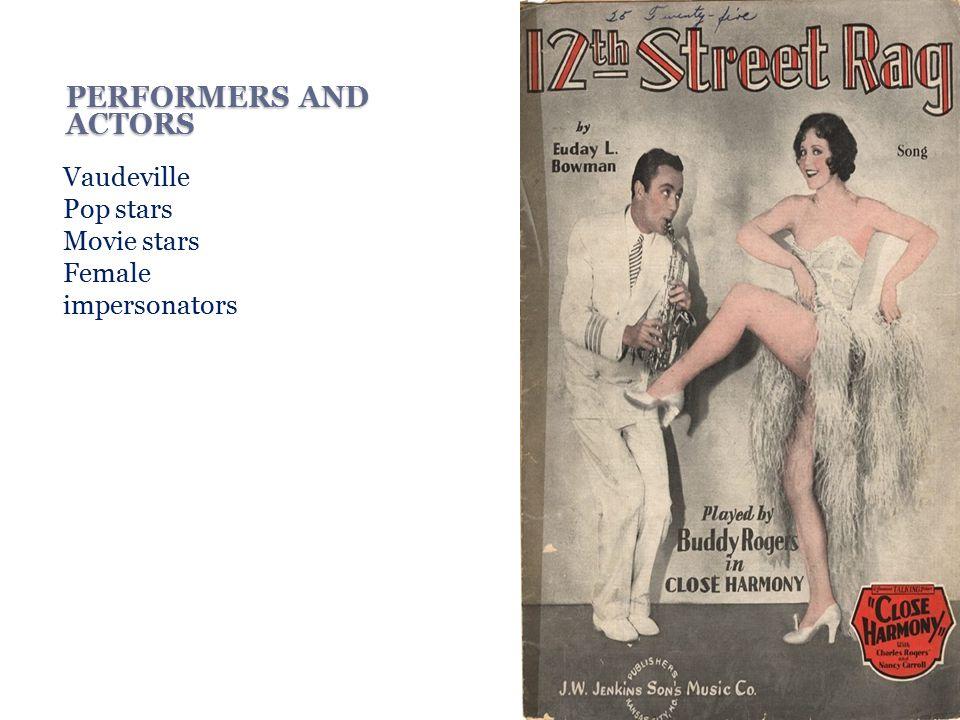 PERFORMERS AND ACTORS Vaudeville Pop stars Movie stars Female impersonators