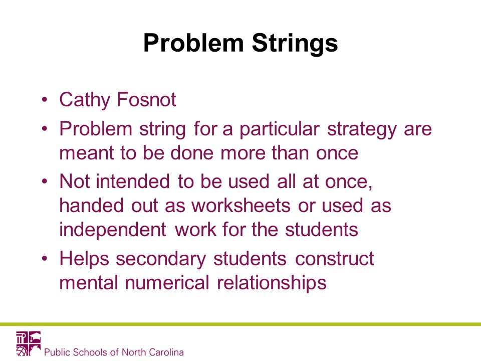 Problem Strings Cathy Fosnot Problem string for a particular strategy are meant to be done more than once Not intended to be used all at once, handed