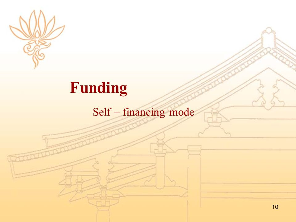 10 Funding Self – financing mode