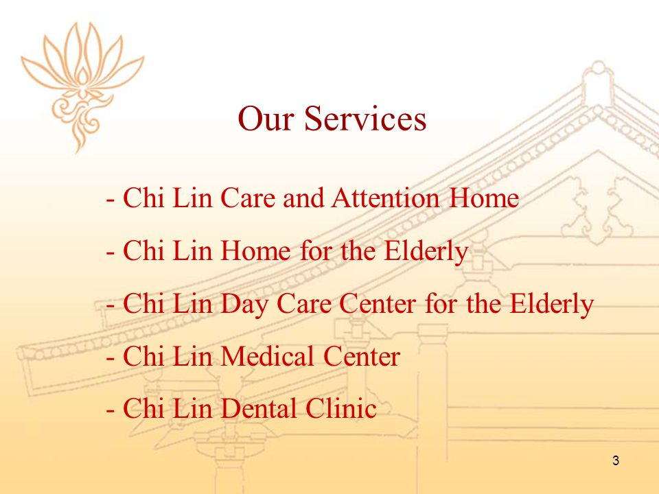 3 Our Services - Chi Lin Care and Attention Home - Chi Lin Home for the Elderly - Chi Lin Day Care Center for the Elderly - Chi Lin Medical Center - C