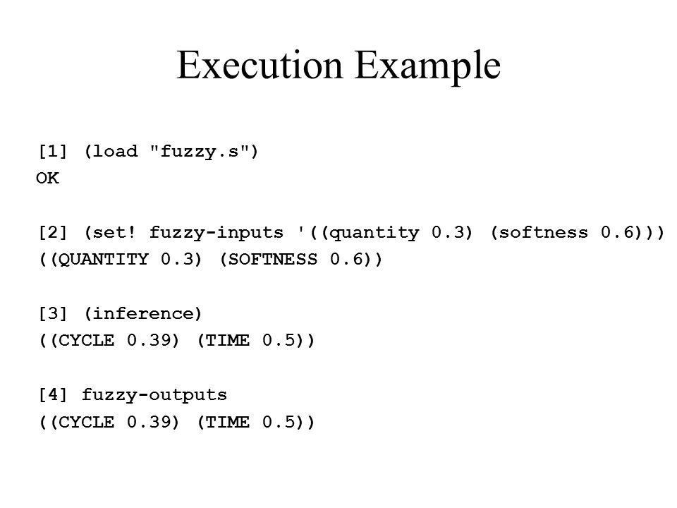 Execution Example [1] (load fuzzy.s ) OK [2] (set.