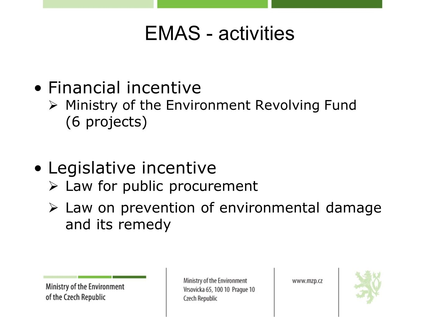 EMAS - activities Financial incentive  Ministry of the Environment Revolving Fund (6 projects) Legislative incentive  Law for public procurement  Law on prevention of environmental damage and its remedy