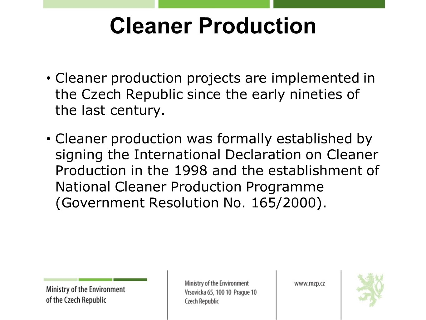 Cleaner Production Cleaner production projects are implemented in the Czech Republic since the early nineties of the last century.