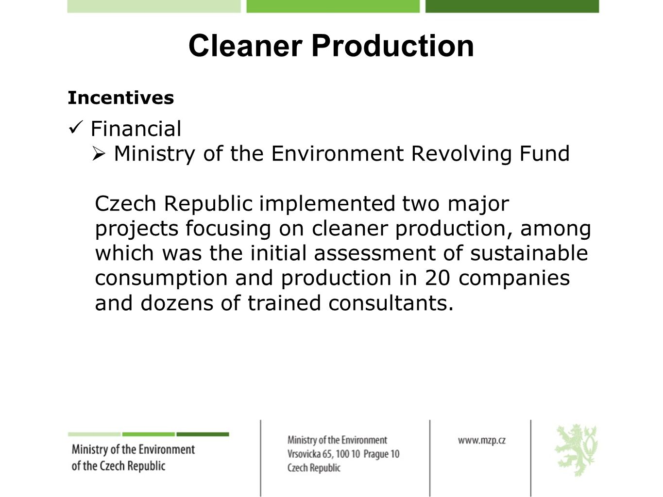 Cleaner Production Incentives Financial  Ministry of the Environment Revolving Fund Czech Republic implemented two major projects focusing on cleaner production, among which was the initial assessment of sustainable consumption and production in 20 companies and dozens of trained consultants.