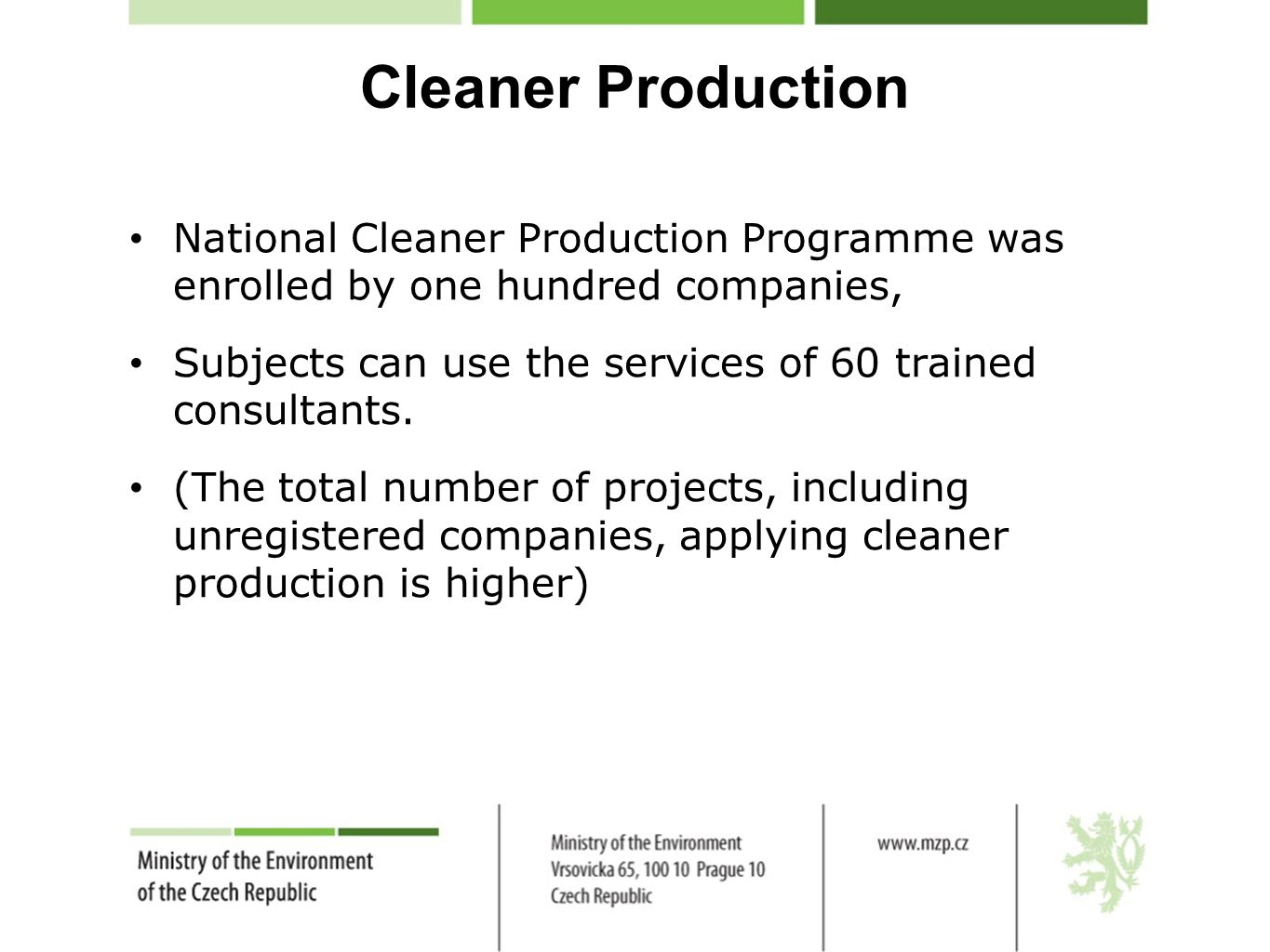 Cleaner Production National Cleaner Production Programme was enrolled by one hundred companies, Subjects can use the services of 60 trained consultants.