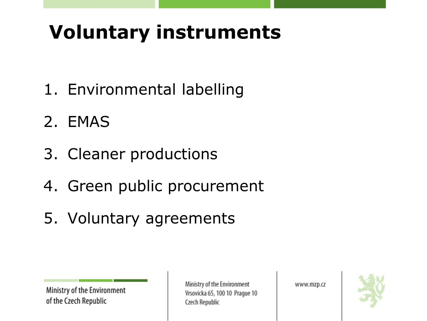 1.Environmental labelling 2.EMAS 3.Cleaner productions 4.Green public procurement 5.Voluntary agreements Voluntary instruments