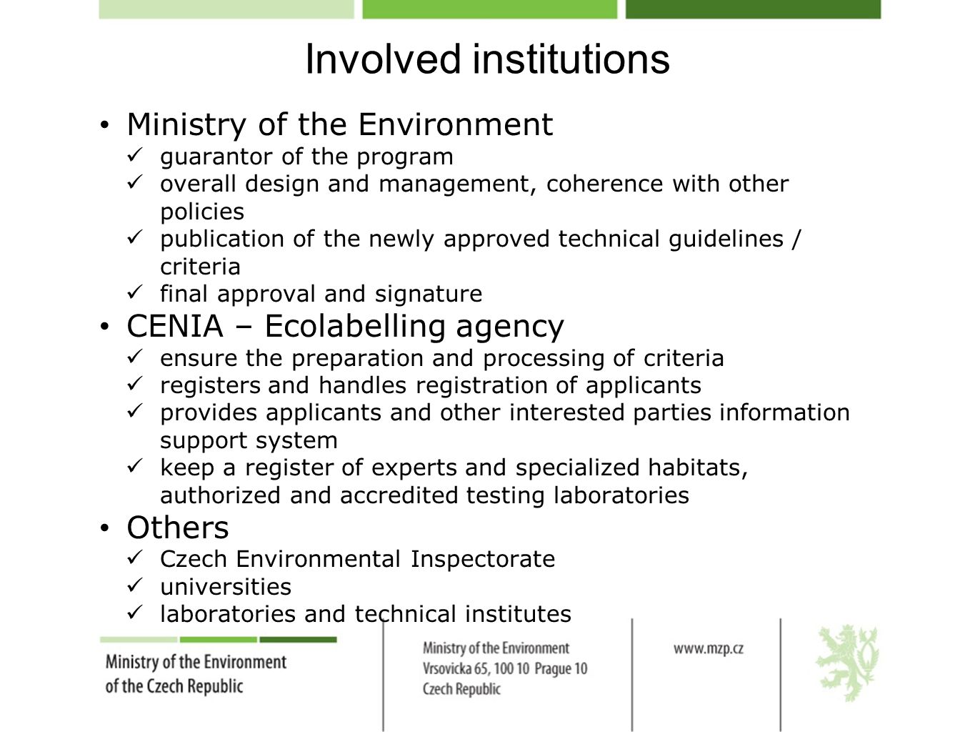 Involved institutions Ministry of the Environment guarantor of the program overall design and management, coherence with other policies publication of