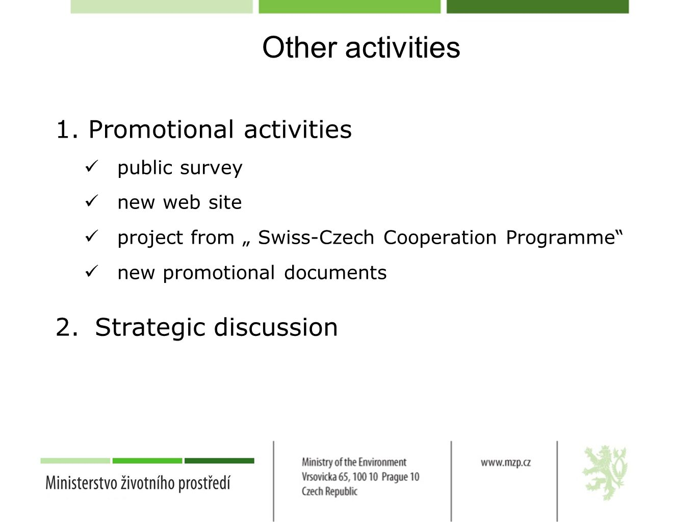 """Other activities 1.Promotional activities public survey new web site project from """" Swiss-Czech Cooperation Programme"""" new promotional documents 2.Str"""