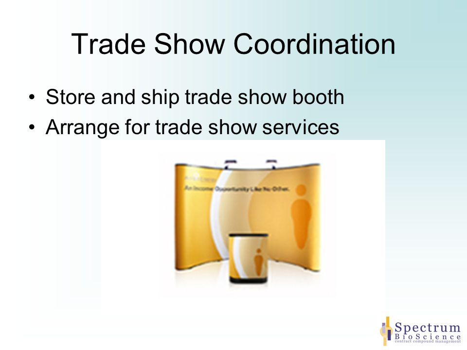 Trade Show Coordination Store and ship trade show booth Arrange for trade show services