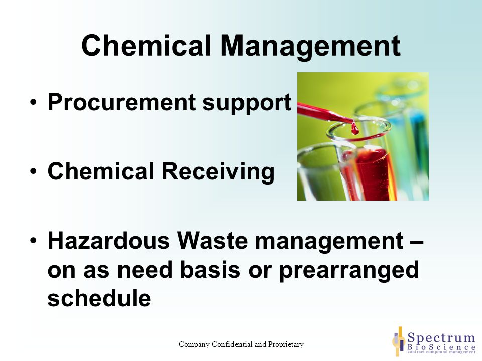 Procurement support –Order chemicals and reagents –Researches sources and costs for hard to find items –Orders from vendors where we have established exclusive pricing or from your preferred vendor –Track orders and provide feedback