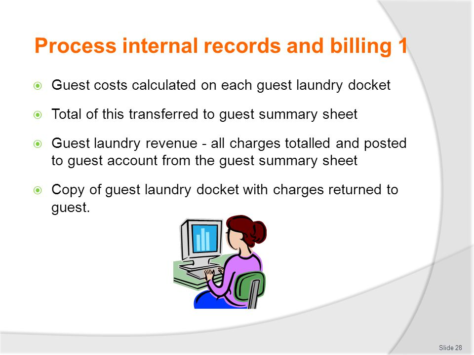 Process internal records and billing 1  Guest costs calculated on each guest laundry docket  Total of this transferred to guest summary sheet  Gues
