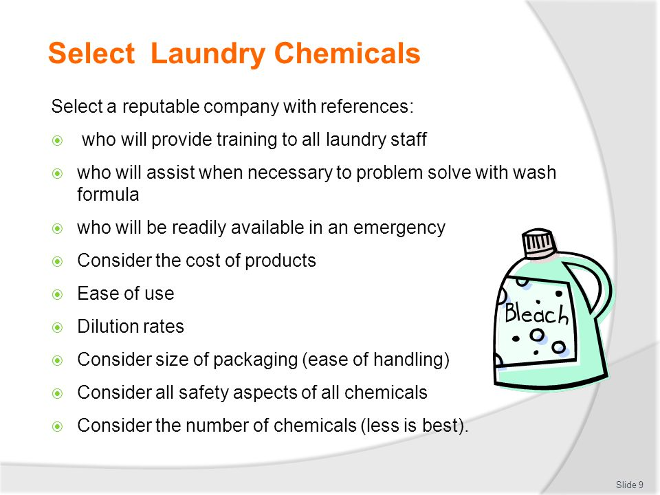 Select Laundry Chemicals Select a reputable company with references:  who will provide training to all laundry staff  who will assist when necessary