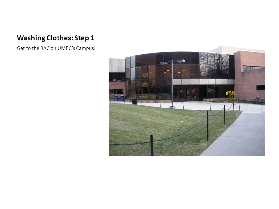 Washing Clothes: Step 1 Get to the RAC on UMBC's Campus!