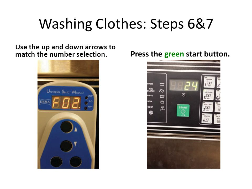 Washing Clothes: Steps 6&7 Use the up and down arrows to match the number selection.