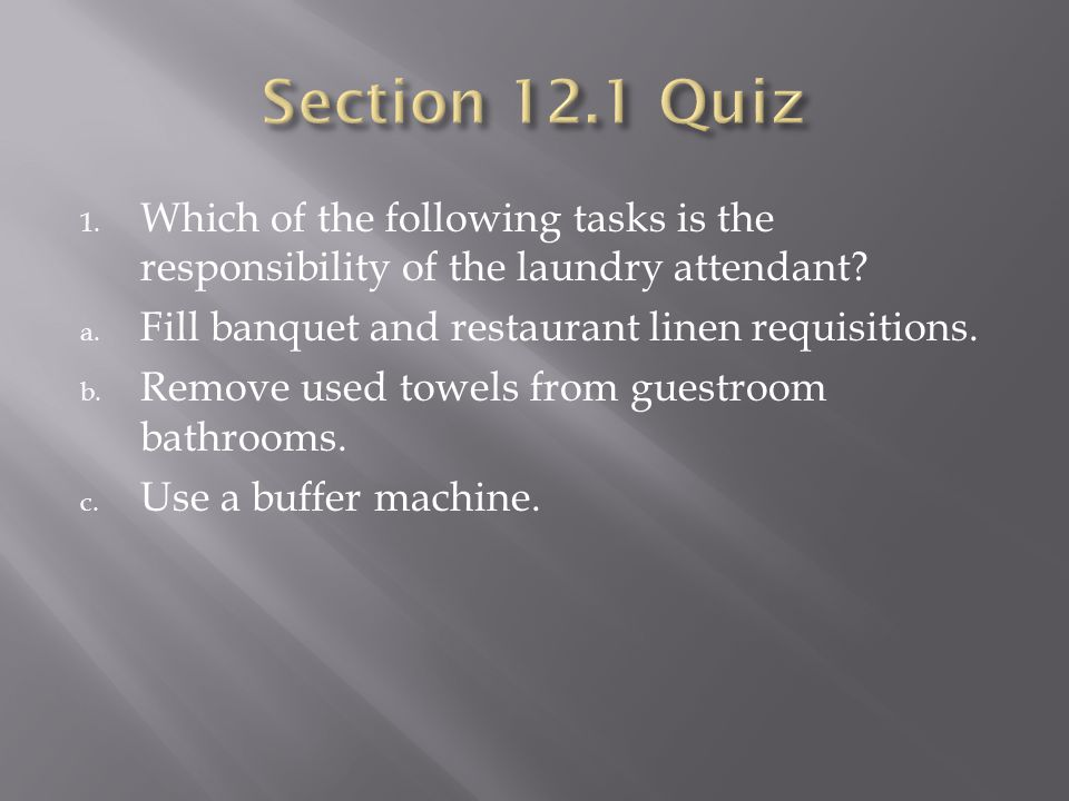 1. Which of the following tasks is the responsibility of the laundry attendant.