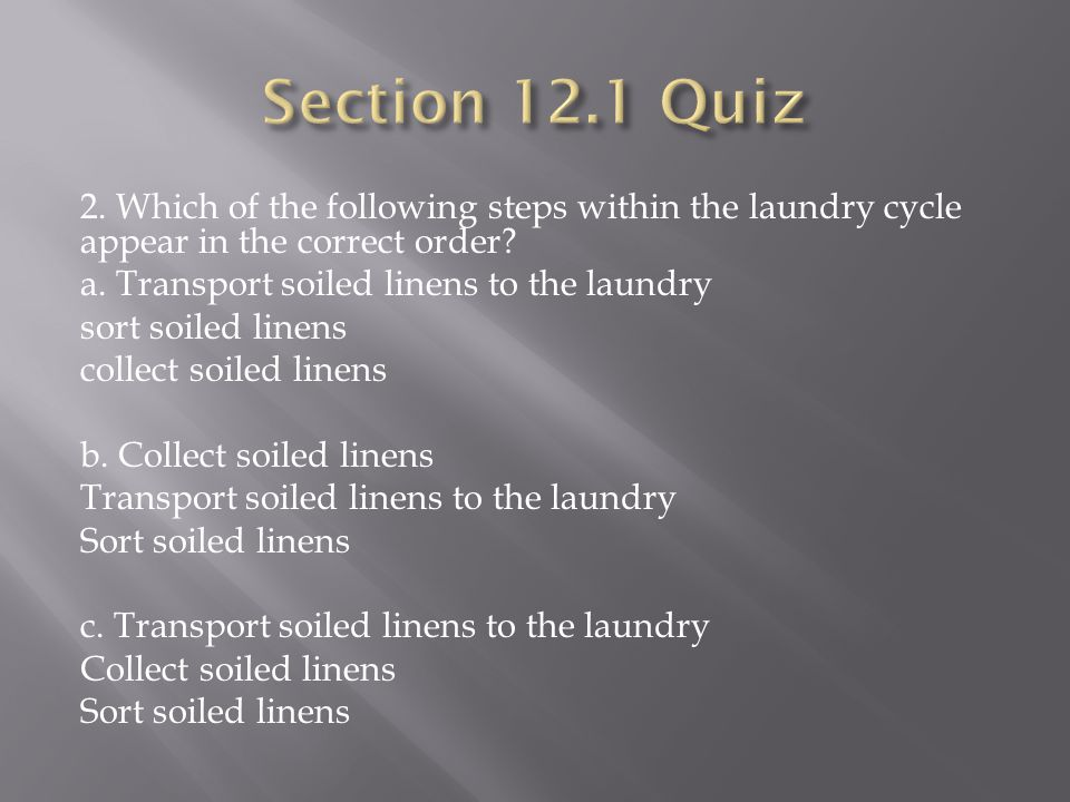 2. Which of the following steps within the laundry cycle appear in the correct order.