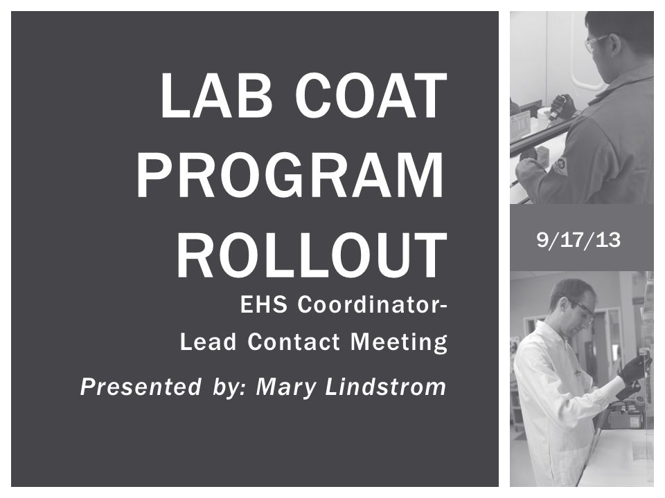 At a minimum, a laboratory coat or equivalent protective clothing is required for work with hazardous chemicals, unsealed radioactive materials, and biological agents at BL2 or greater. LAB COAT REQUIREMENT Chemical Hygiene Plan Template Revision 13 (1/31/2013)