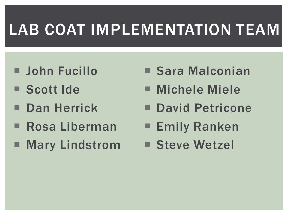  John Fucillo  Scott Ide  Dan Herrick  Rosa Liberman  Mary Lindstrom  Sara Malconian  Michele Miele  David Petricone  Emily Ranken  Steve Wetzel LAB COAT IMPLEMENTATION TEAM