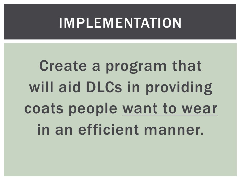 Create a program that will aid DLCs in providing coats people want to wear in an efficient manner.