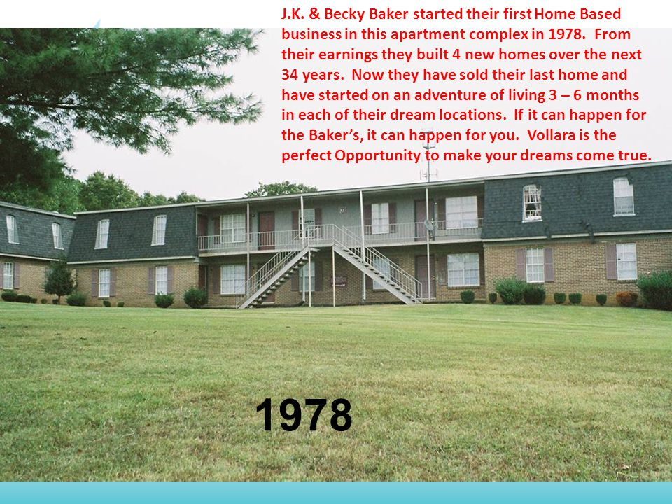 1978 J.K.& Becky Baker started their first Home Based business in this apartment complex in 1978.