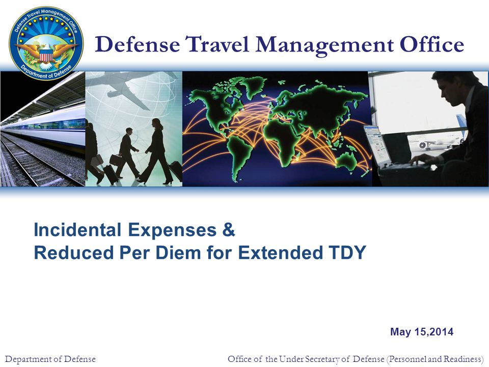 Defense Travel Management Office Office of the Under Secretary of Defense (Personnel and Readiness) Department of Defense Incidental Expenses & Reduced Per Diem for Extended TDY May 15,2014