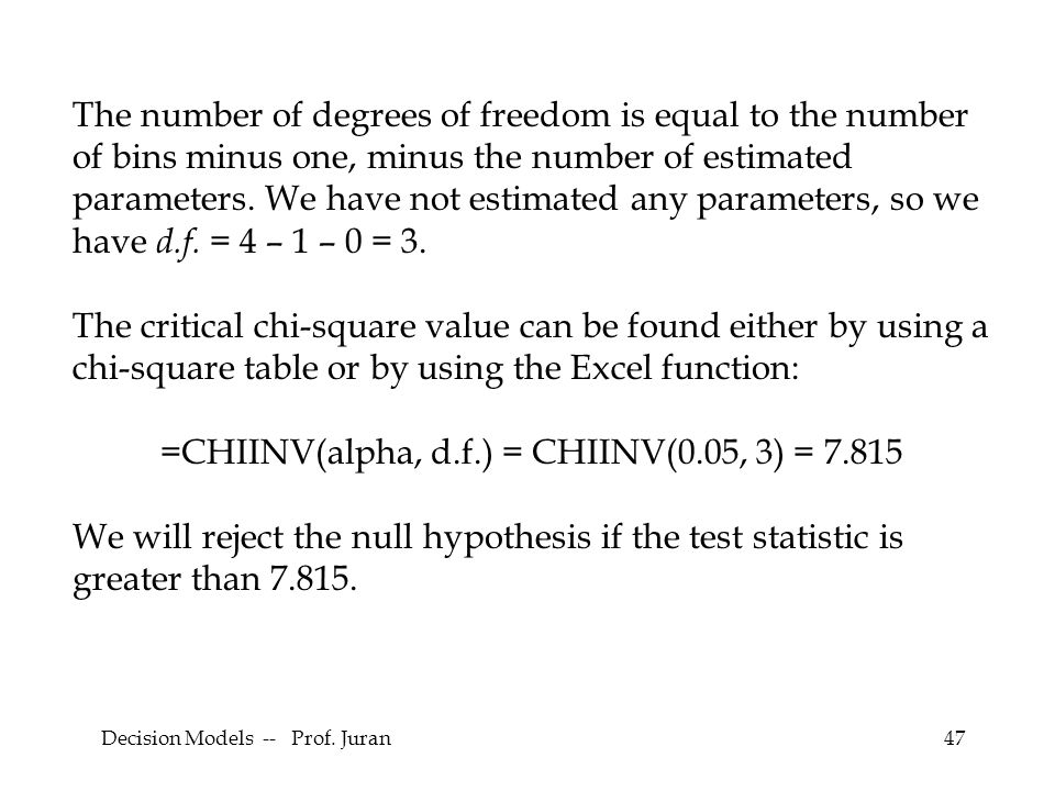 47 The number of degrees of freedom is equal to the number of bins minus one, minus the number of estimated parameters. We have not estimated any para