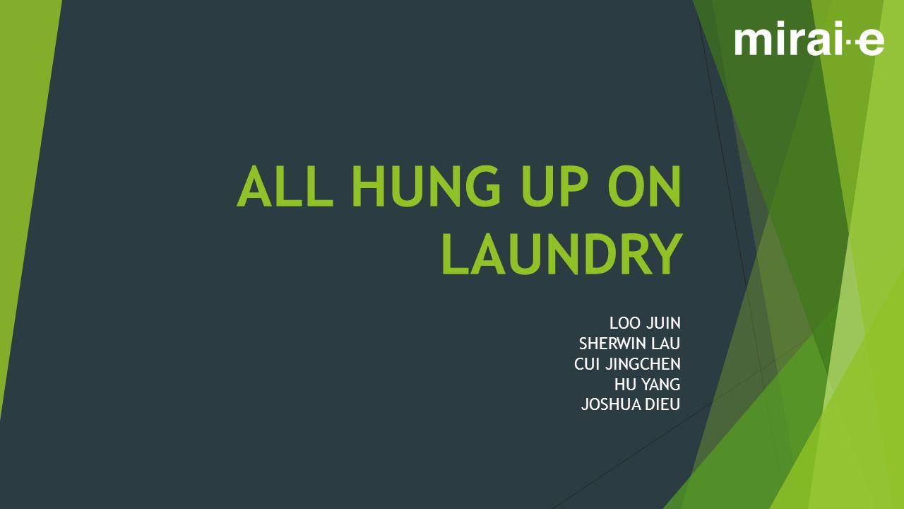 ALL HUNG UP ON LAUNDRY LOO JUIN SHERWIN LAU CUI JINGCHEN HU YANG JOSHUA DIEU