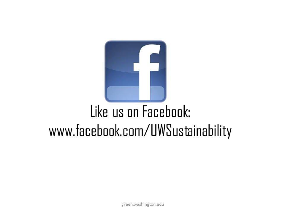 Like us on Facebook: www.facebook.com/UWSustainability green.washington.edu