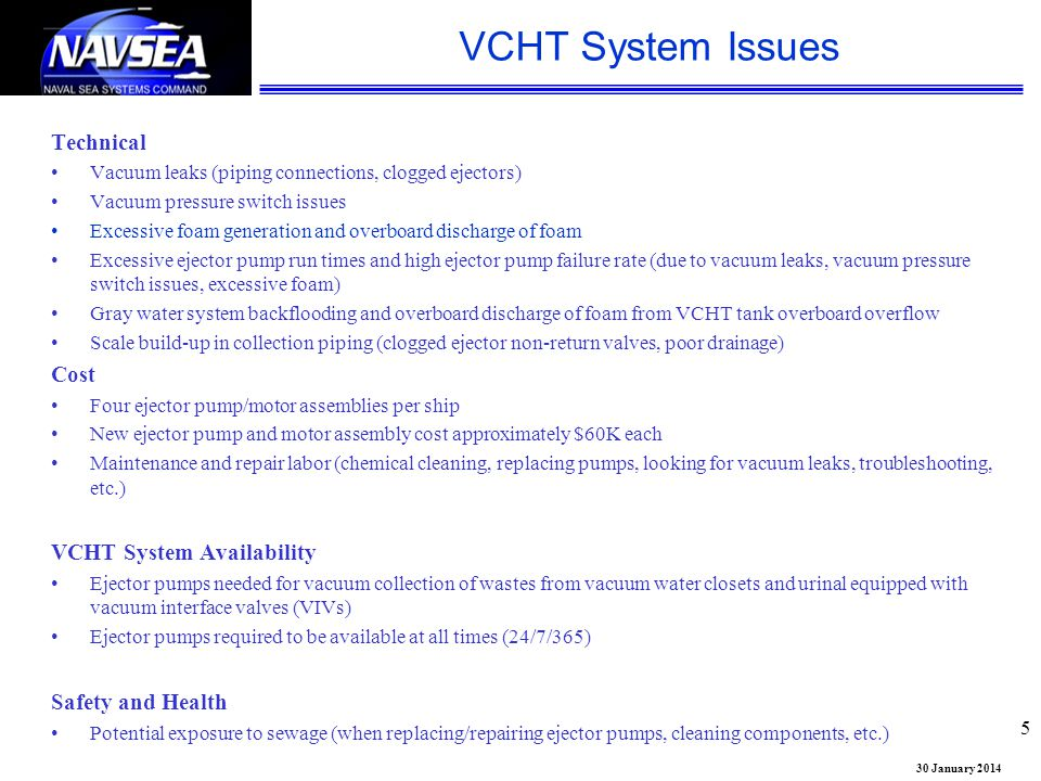 30 January 2014 VCHT System Issues 5 Technical Vacuum leaks (piping connections, clogged ejectors) Vacuum pressure switch issues Excessive foam genera