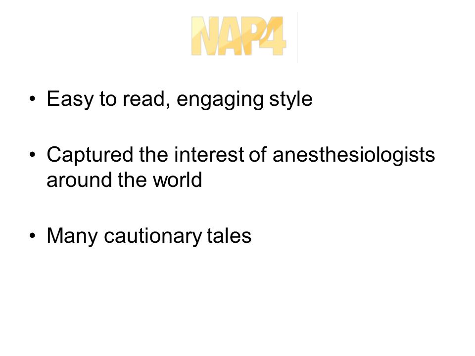 Easy to read, engaging style Captured the interest of anesthesiologists around the world Many cautionary tales