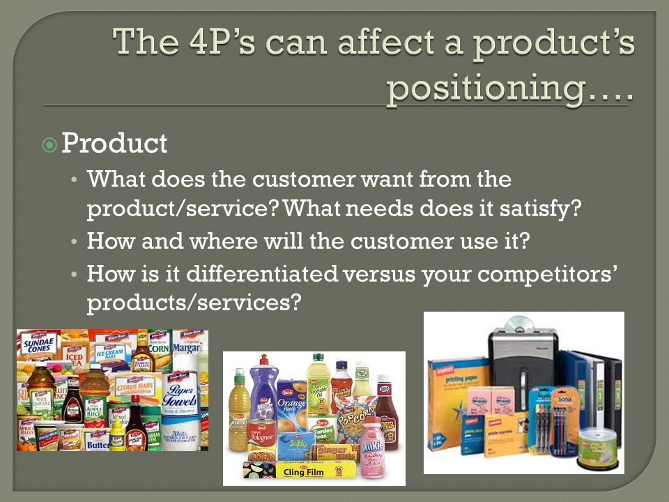  Product What does the customer want from the product/service.