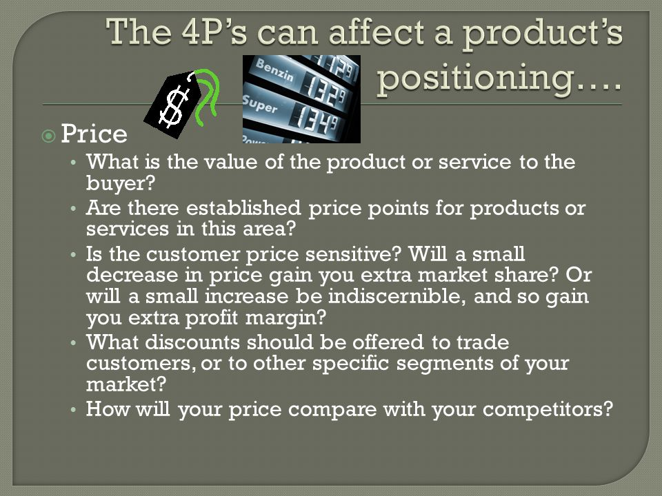  Price What is the value of the product or service to the buyer.