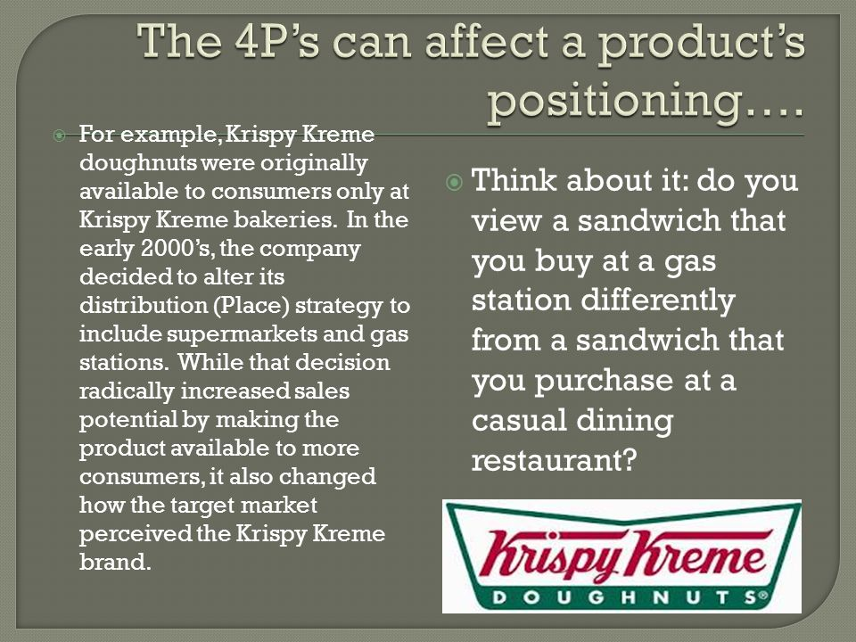  For example, Krispy Kreme doughnuts were originally available to consumers only at Krispy Kreme bakeries.