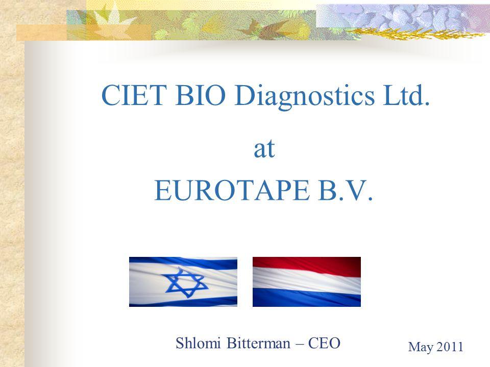 CIET BIO Diagnostics Ltd. at EUROTAPE B.V. Shlomi Bitterman – CEO May 2011