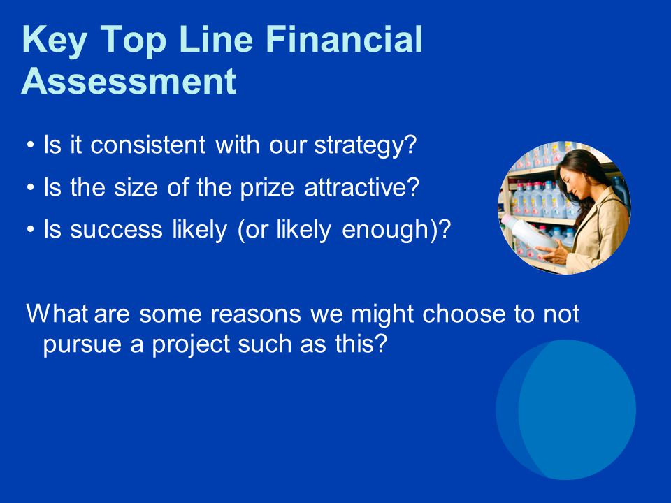 Key Top Line Financial Assessment Is it consistent with our strategy.