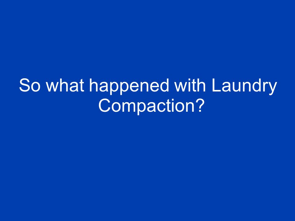 So what happened with Laundry Compaction
