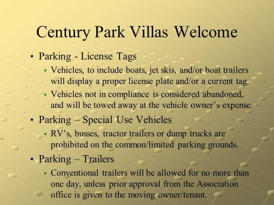 Century Park Villas Welcome Parking - License Tags Vehicles, to include boats, jet skis, and/or boat trailers will display a proper license plate and/
