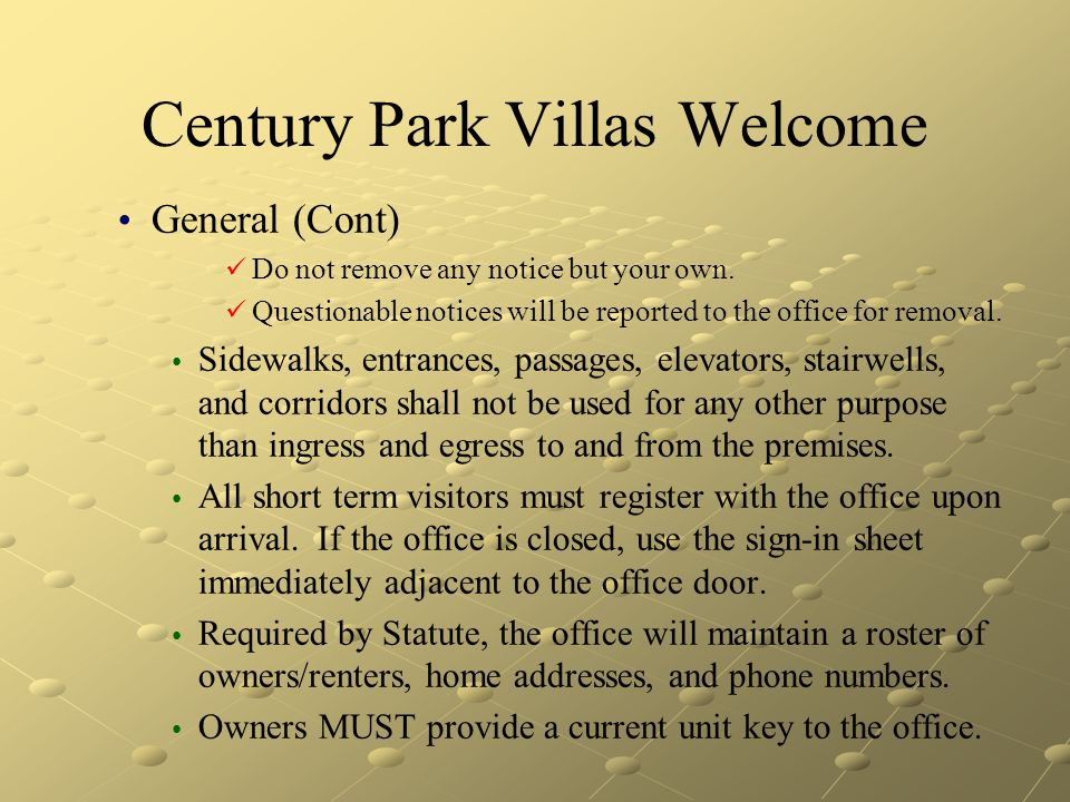 Century Park Villas Welcome General (Cont) Do not remove any notice but your own. Questionable notices will be reported to the office for removal. Sid
