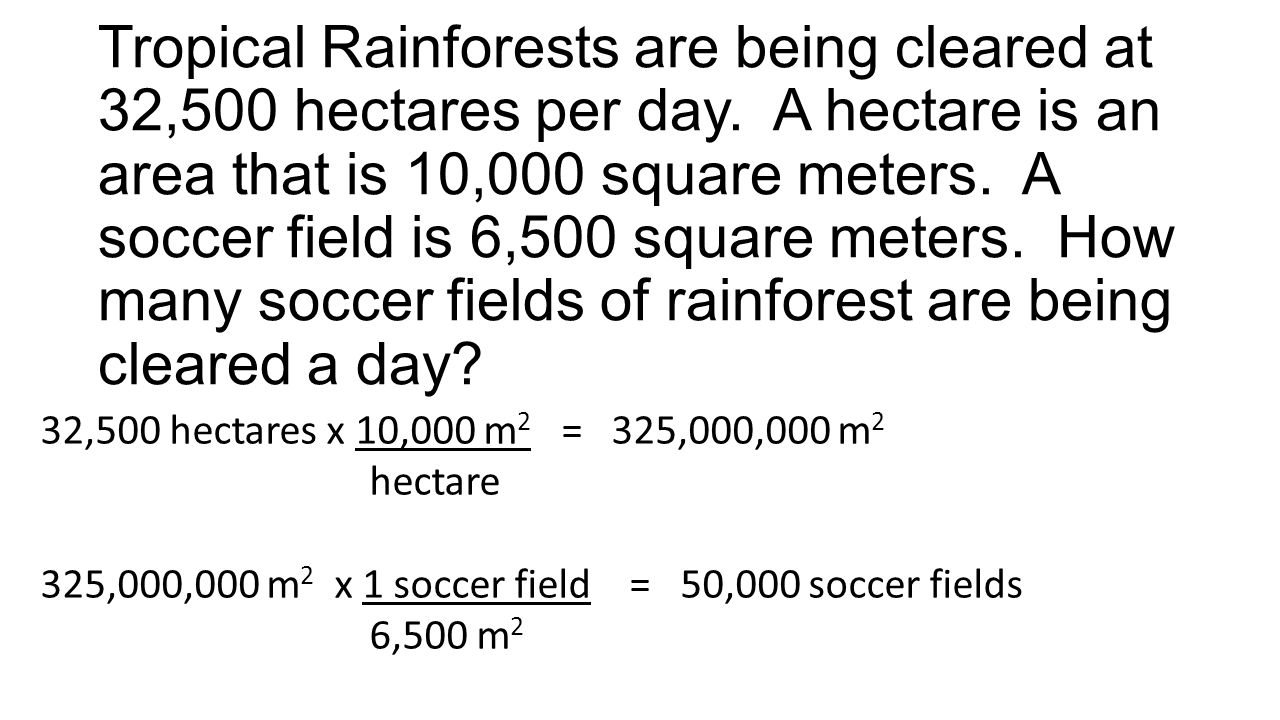 32,500 hectares x 10,000 m 2 = 325,000,000 m 2 hectare 325,000,000 m 2 x 1 soccer field = 50,000 soccer fields 6,500 m 2