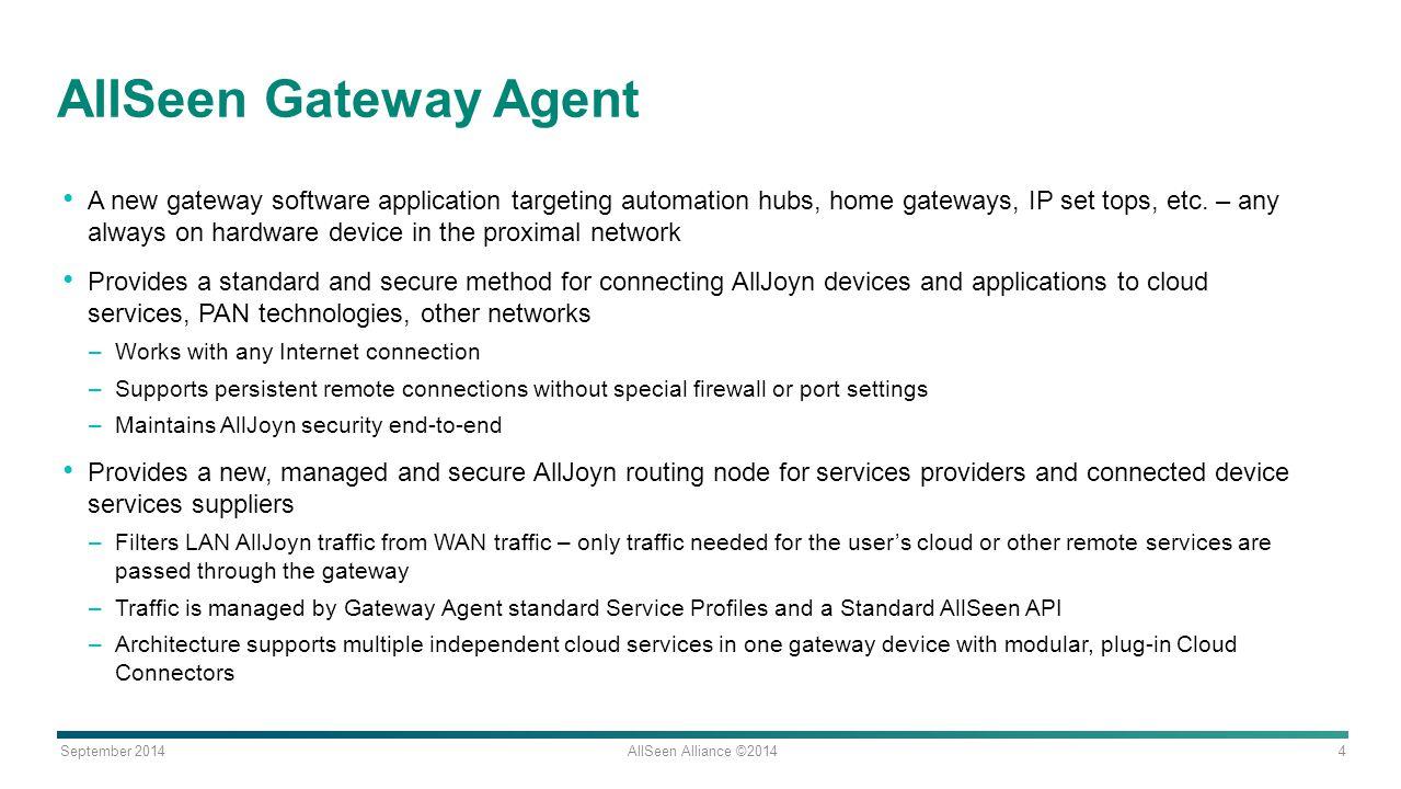 September 2014 AllSeen Alliance ©2014 4 AllSeen Gateway Agent A new gateway software application targeting automation hubs, home gateways, IP set tops