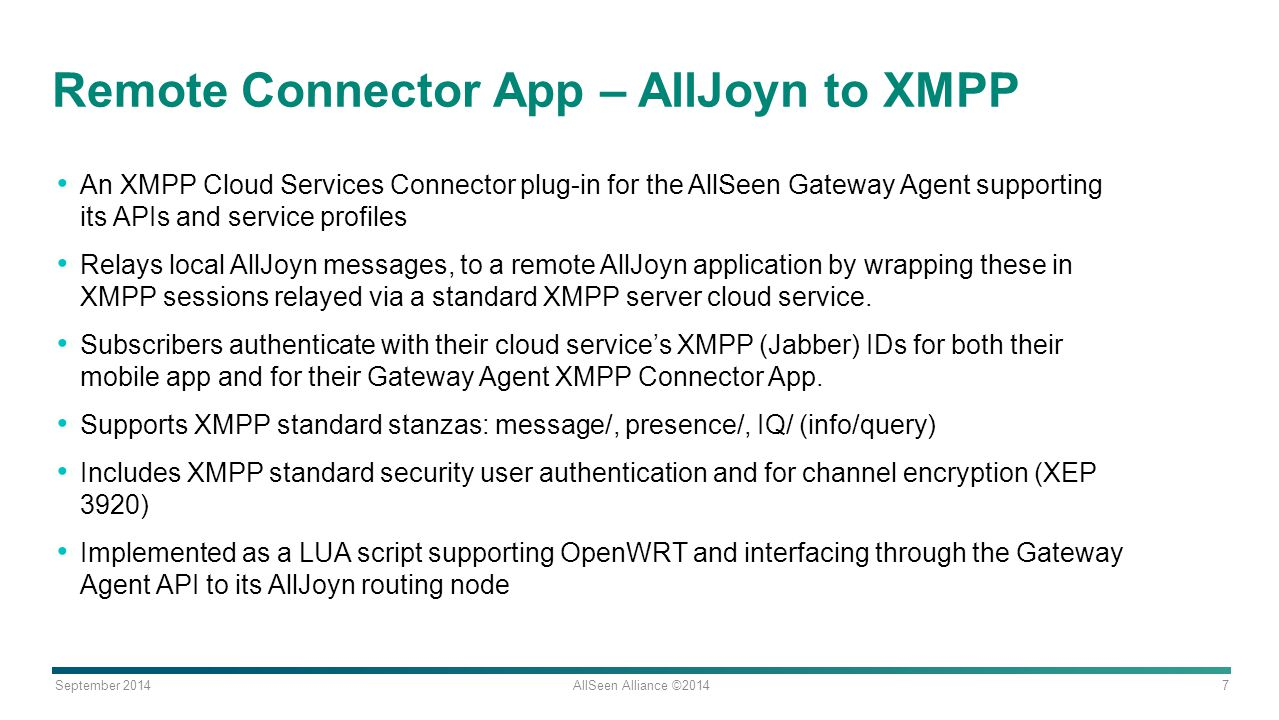 September 2014 AllSeen Alliance ©2014 7 Remote Connector App – AllJoyn to XMPP An XMPP Cloud Services Connector plug-in for the AllSeen Gateway Agent