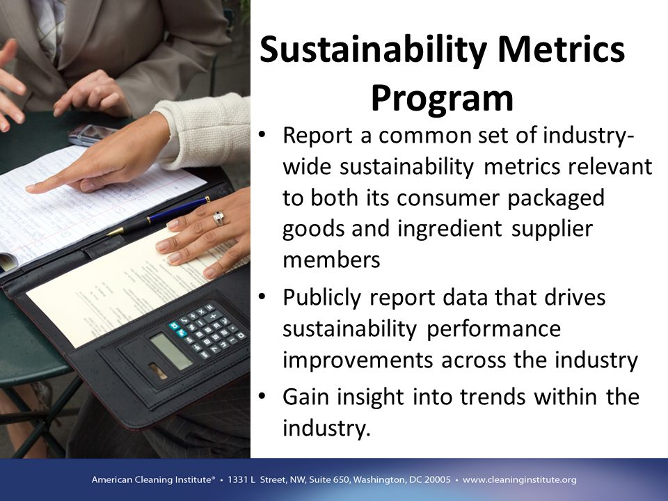 Sustainability Metrics Program Report a common set of industry- wide sustainability metrics relevant to both its consumer packaged goods and ingredien