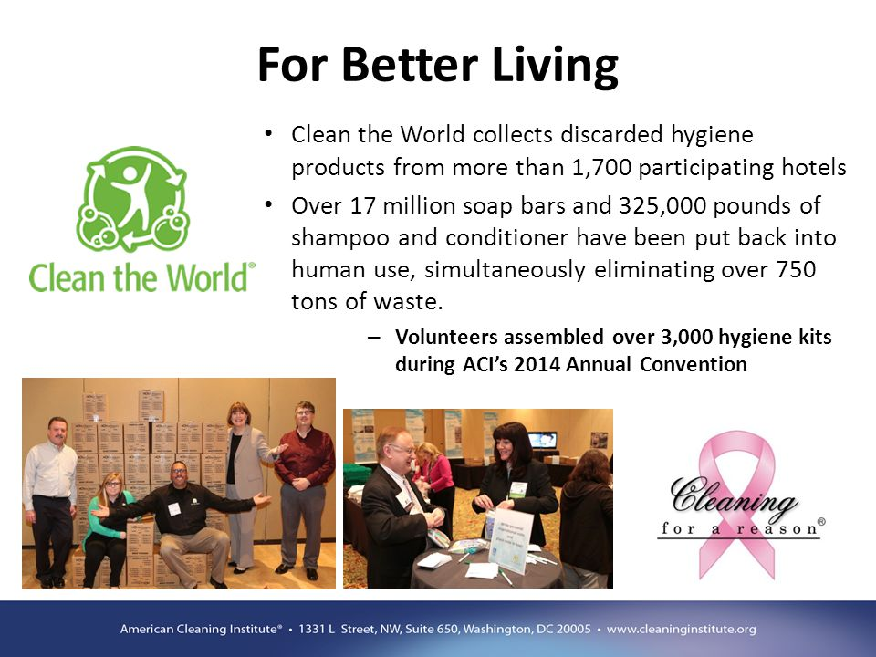 For Better Living Clean the World collects discarded hygiene products from more than 1,700 participating hotels Over 17 million soap bars and 325,000